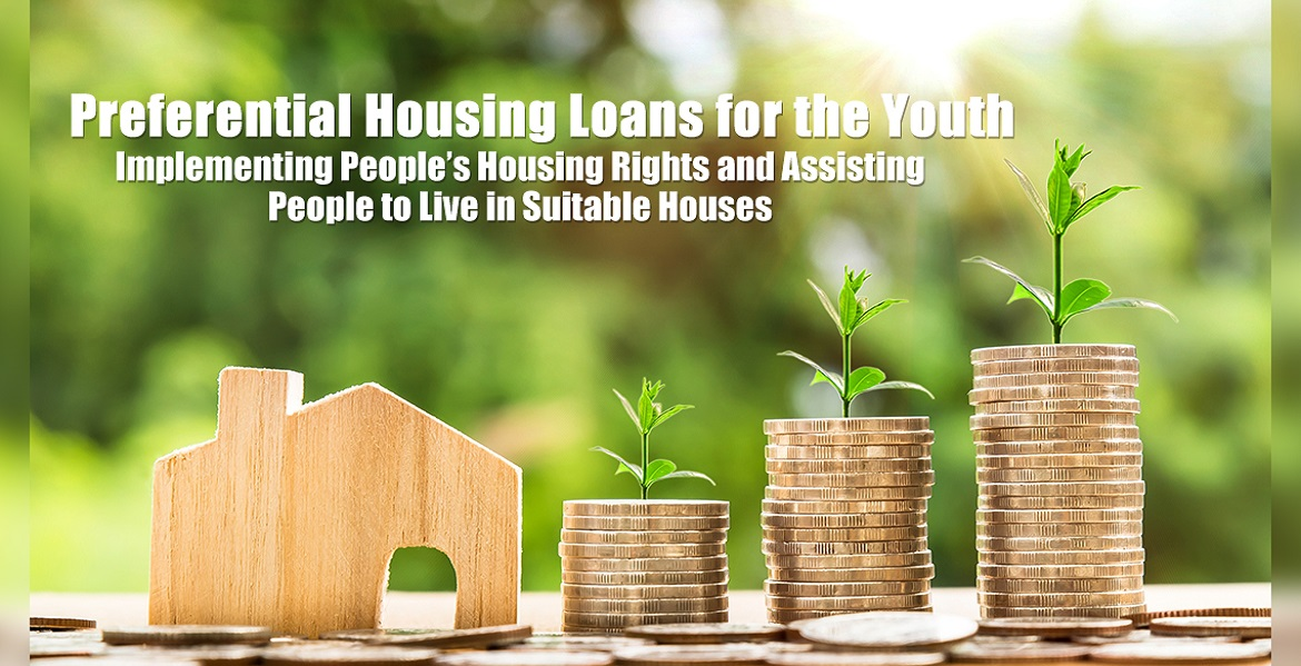 Preferential Housing Loans for the Youth Implementing People's Housing Rights and Assisting People to Live in Suitable Houses